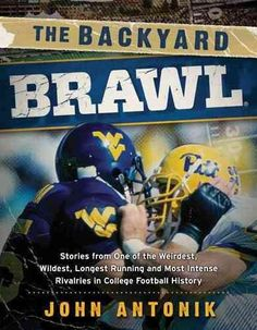 The Backyard Brawl: Stories from One of the Weirdest Wildest Longest Running and Most Instense Rivalries in Co...