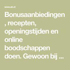 Bonusaanbiedingen, recepten, openingstijden en online boodschappen doen. Gewoon bij Albert Heijn.
