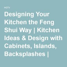 Designing Your Kitchen the Feng Shui Way | Kitchen Ideas & Design with Cabinets, Islands, Backsplashes | HGTV