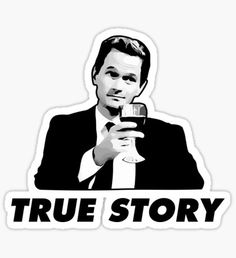 True Story Barney Stinson How i met your mother Sticker Barney Meme, Barney Quotes, Barney Stinson Meme, How I Met Your Mother, Tumblr Stickers, Cute Stickers, Live Action, Barney And Robin, Himym