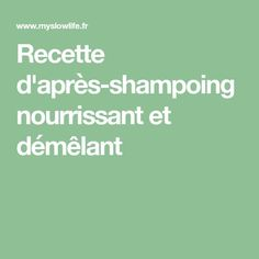 Recette d'après-shampoing nourrissant et démêlant Cellulite, Beauty Hacks, Beauty Tips, Health Fitness, Hair Beauty, Diy, Home Made, Hair Conditioner, Soap