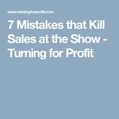 7 Mistakes that Kill Sales at the Show - Turning for Profit