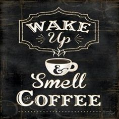 Wake up and smell the Coffee Poster Print by Jennifer Pugh (12 x 12)