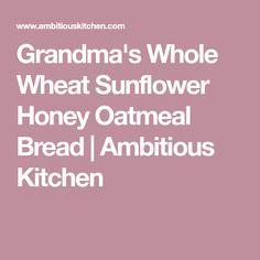 Grandma's Whole Wheat Sunflower Honey Oatmeal Bread | Ambitious Kitchen