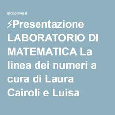 ⚡Presentazione LABORATORIO DI MATEMATICA La linea dei numeri a cura di Laura Cairoli e Luisa Calabrese.