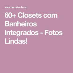 60+ Closets com Banheiros Integrados - Fotos Lindas!