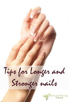 Tips for Longer and Stronger nails | Beauty Island