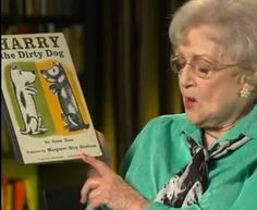 Betty White reads Harry the Dirty Dog - from PictureBook Storytime.  http://youtu.be/SUFPfDVOeso