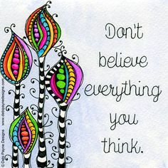 Really... don't believe everything you think!!! . . . . . #doodleflower #doodleart #watercolor #tombow #yestombow #debipaynedesigns