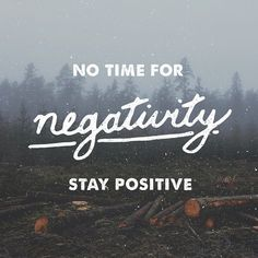 No time for Negativity,  Stay Positive! Featured work by @marky_ih | #thedailytype