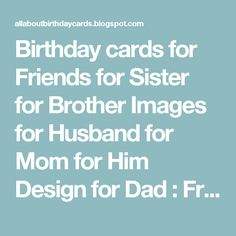 Birthday Cards For Friends Sister Brother Images Husband Mom Him Design