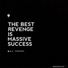 Life Inspirational Quotes The best revenge is massive success. –Frank Sinatra