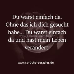 Du warst einfach da und ha… You were just there. You were just there and have changed my life. Best Quotes, Love Quotes, All You Need Is Love, My Love, Afraid To Lose You, True Words, Love Life, Quotations, It Hurts
