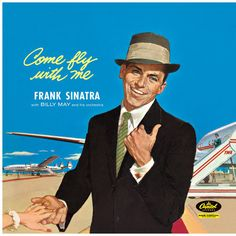 Frank Sinatra Come Fly with Me on 180g LP Come Fly with Me is an album by American singer Frank Sinatra, released in 1958. Designed as a musical trip around the world, Come Fly With me was Frank Sinat