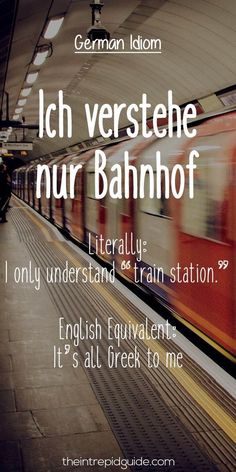 27 Hilarious Everyday German Idioms and Expressions German Idioms Ich verstehe nur Bahnhof Learn German, Learn French, Learn English, Study German, German Grammar, German Words, English Idioms, English Lessons, French Lessons
