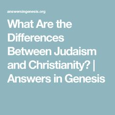 What Are the Differences Between Judaism and Christianity? | Answers in Genesis
