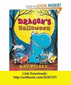 Dragons Halloween (Dragon Tales (PB)) (9780756978617) Dav Pilkey , ISBN-10: 0756978610  , ISBN-13: 978-0756978617 ,  , tutorials , pdf , ebook , torrent , downloads , rapidshare , filesonic , hotfile , megaupload , fileserve