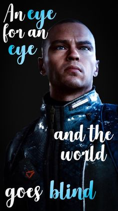 An eye for an eye and the world goes blind Detroit Being Human, Detroit Become Human Game, Detroit Wallpaper, Detroit Art, Quantic Dream, Becoming Human, Jesse Williams, I Like Dogs, Being Good