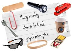 Using everyday objects to teach gospel principles is something everyone, young and old, can learn to do with a little creativity.