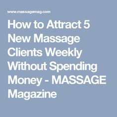 How to Attract 5 New Massage Clients Weekly Without Spending Money - MASSAGE Magazine