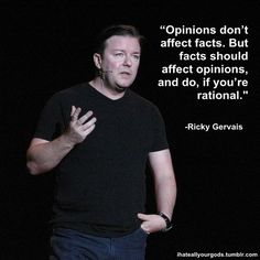Ricky Gervais - Opinions and facts.  As usual, he nails it!
