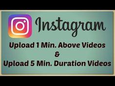 Upload Above 1 Min. Videos on Instagram   Upload 5 Min. Duration Videos ...