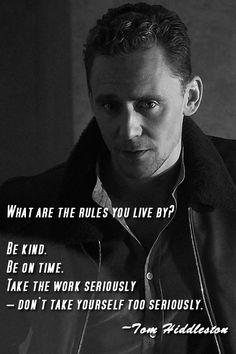 """Tom Hiddleston's Quote. """"Be kind. Be on time. Take the work seriously – don't take yourself too seriously."""" --- http://tipsalud.com -----"""