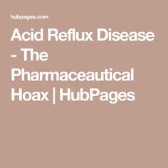 Acid Reflux Disease - The Pharmaceautical Hoax   HubPages