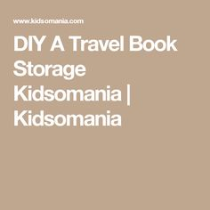 DIY A Travel Book Storage Kidsomania | Kidsomania