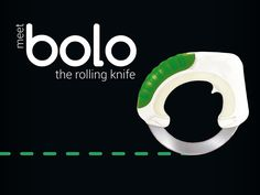 bolo combines two of humanity's most important inventions to date: the knife & the wheel – creating the perfect Rolling Knife!