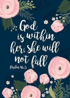 God is within her, she will not fail Psalms 46:5