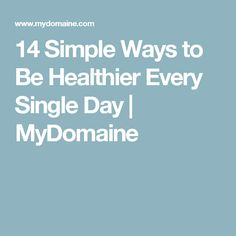 14 Simple Ways to Be Healthier Every Single Day | MyDomaine