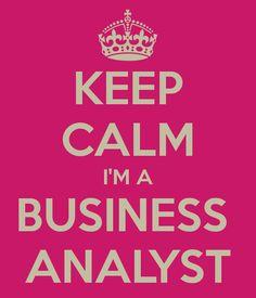 KEEP CALM I'M A BUSINESS  ANALYST
