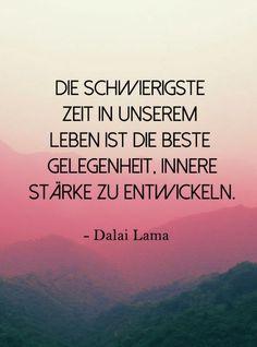Dalai Lama: Die schönsten Zitate Es ist wieder an der Zeit neue Stärke zu finden. Wunderbar. Ich Freu mich drauf