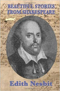 Beautiful Stories From Shakespeare - Edith Nesbit 20 plays each with a brief biography