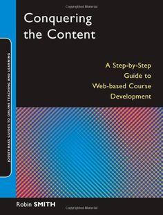 Conquering the Content: A Step-by-Step Guide to Online Course Design: Robin M. Smith: 9780787994426: Amazon.com: Books