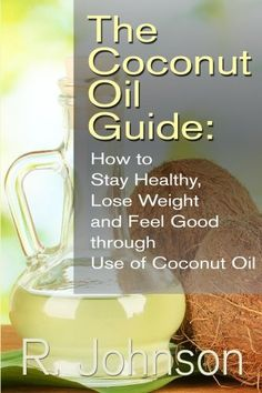 The Coconut Oil Guide: How to Stay Healthy, Lose Weight and Feel Good through Use of Coconut Oil by R. Johnson, http://www.amazon.com/dp/B00CESE3HC/ref=cm_sw_r_pi_dp_r-Kasb0S0GVYH