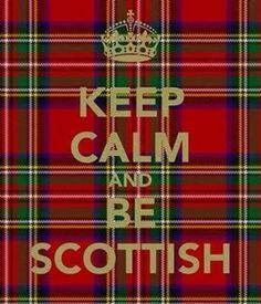 Keep Calm and Be Scottish.and Wear Tartan Glasgow, Edinburgh, Scottish Clans, Scottish Tartans, Scottish Highlands, Scottish Thistle, Outlander Serie, Outlander 2016, Keep Calm