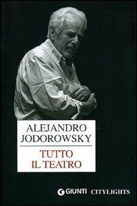 Tutto il teatro - Alejandro Jodorowsky