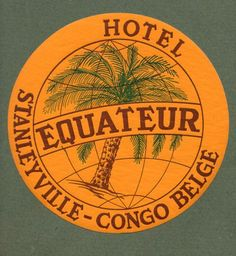 Hotel Equateur • Stanleyville, Congo Belge ~ Lost Art of the Luggage Label