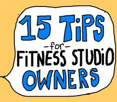 15 Tips for Running a Successful Fitness Studio Business  #fitnessadvice #groupex #fitpros #fitnesstips