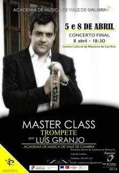 Master Class Trompete por Luís Granjo  > 5 e 8 Abr 2014 Concerto Final > 8 Abr 2014, 18h30  @ Centro Cultural, Macieira de Cambra, Vale de Cambra  #ValeDeCambra #MacieiraDeCambra