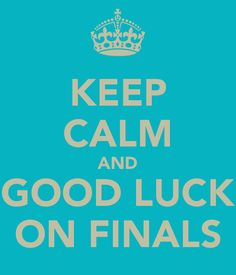 KEEP CALM AND GOOD LUCK ON FINALS.. almost over for this semester..