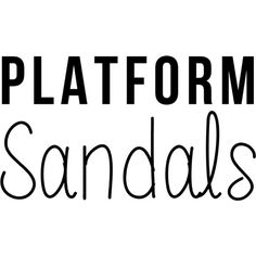 Platform Sandals text ❤ liked on Polyvore featuring text, words, magazine, phrase, quotes and saying