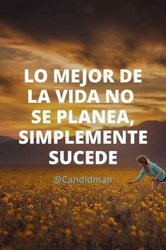 """""""Lo mejor de la #Vida no se planea simplemente sucede"""". @candidman #Frases #Reflexion #Candidman"""