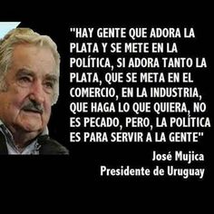 Jose Mujica, my hero! Motivational Phrases, Inspirational Quotes, How To Better Yourself, True Words, Poetry Quotes, Famous Quotes, Good People, Favorite Quotes, Life Lessons