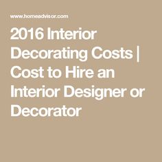 Learn How Much It Costs To Hire An Interior Decorator Or Designer.