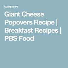 Giant Cheese Popovers Recipe | Breakfast Recipes | PBS Food
