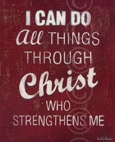 I Can Do All Things Through Christ Who Strengthens Me Philippians 4:13 ~ by Jeanne Winters