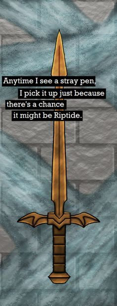 Anytime I see a stray pen, I pick it up just because there's a chance it might be Riptide.